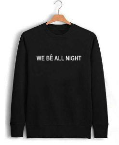we be all night Unisex Sweatshirts