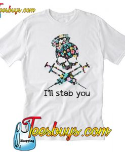 I'll stab you T-Shirt