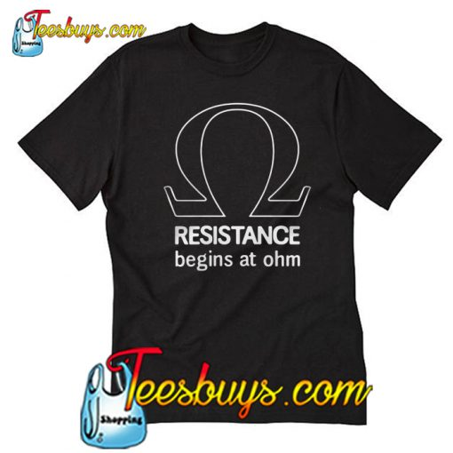 Resistance begin at ohm T-Shirt