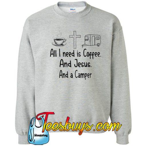 All I need is Coffee and Jesus Sweatshirt