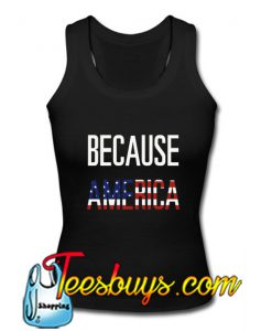 Because America Tank Top
