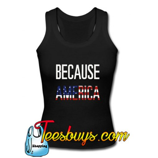Because America Tank Top