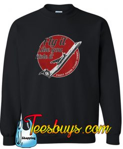 Fly it like you stole it Sweatshirt