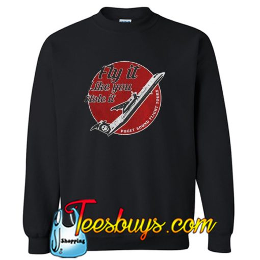 Fly it like you stole it Sweatshirt