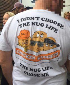 I Didn't Choose The Nug Life The Nug Life Chose Me T-Shirt BACK