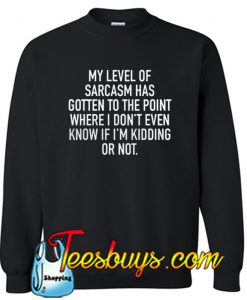 My Level Of Sarcasm Sweatshirt