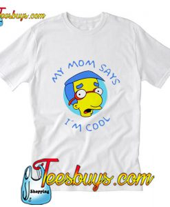My Mom Says I'm Cool T-Shirt