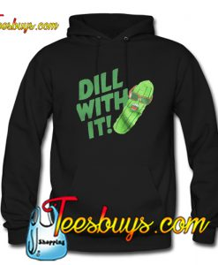Pickle glass dill with it Hoodie