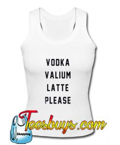 Vodka valium latte please Tank Top