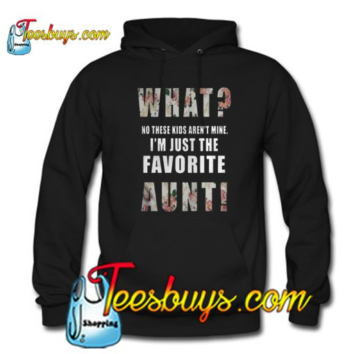 What I'm just the favorite Aunt Hoodie