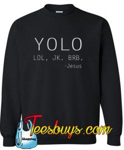Yolo Lol Jk Brb Jesus sweatshirt