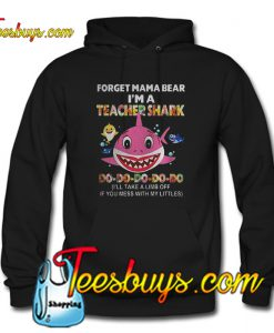 forget mama bear i'm a teacher shark Hoodie