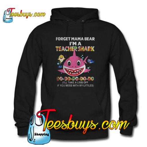 forget mama bear i'm a teacher shark Hoodie