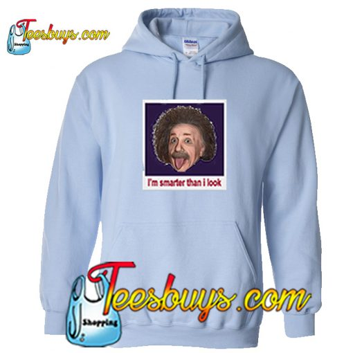 I'm Smarten Than I Look Einstein Hoodie