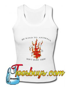 Be Kind To Animals Don't Hurt Them Tank top