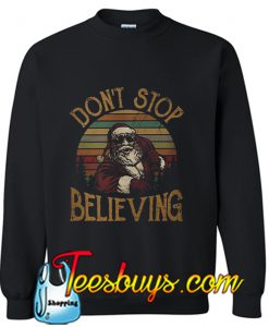Santa Claus's don't stop believing Sweatshirt