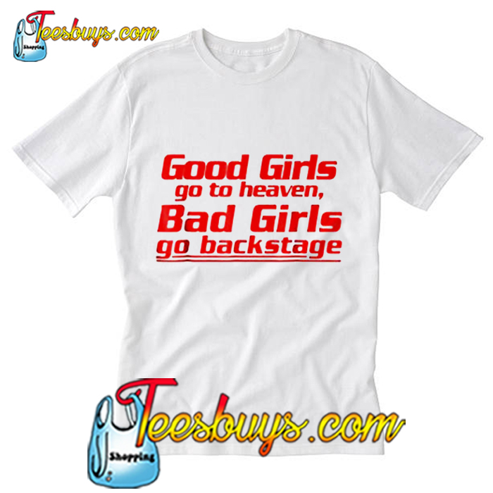 excellent quality buy biggest discount Good Girls Go To Heaven Bad Girls Go Backstage T Shirt