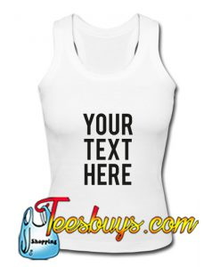 Your Text Here Tank Top