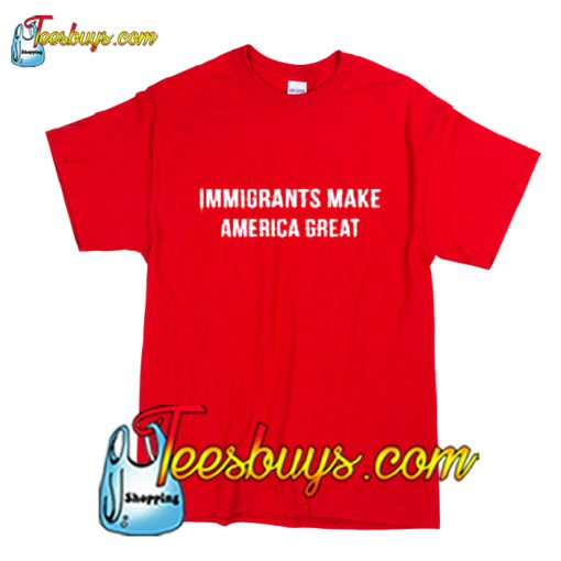 Immigrants Make America Great T-Shirt Pj