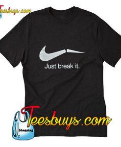 Just Break It T-Shirt Pj