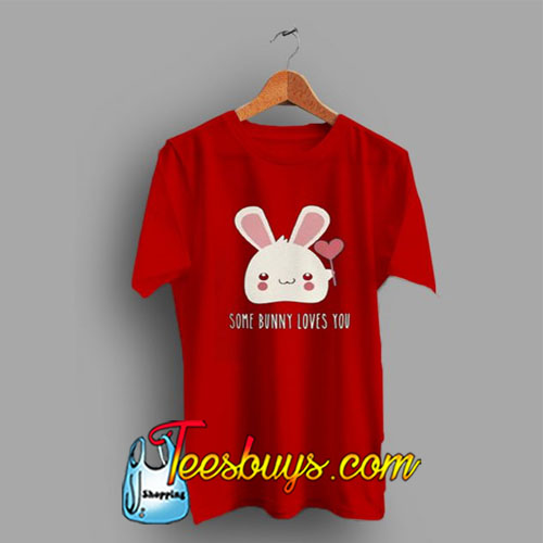 Some Bunny Love You Valentine Cute Gift T-Shirt Pj