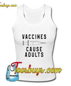 Vaccines Cause Adults Tank Top Pj