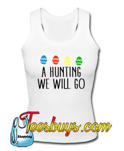 A Hunting We Will Go Egg Tanktop Ez025