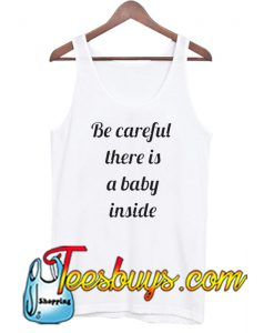 Be Careful There Is A Baby Inside Tank Top-SL