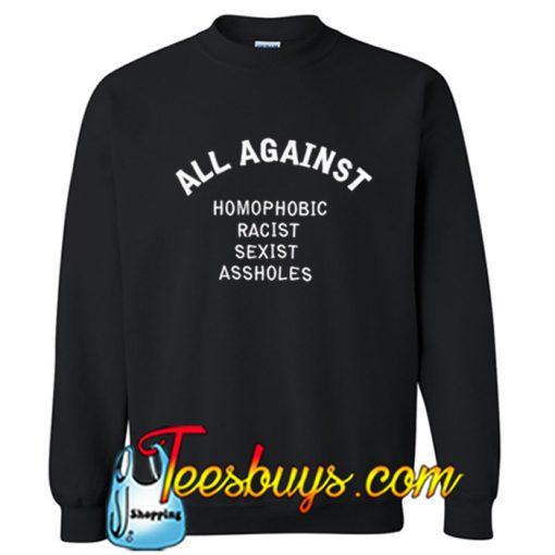 All Against Homophobic Racist Sexist Assholes Sweatshirt-SL