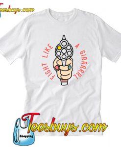 Fight Like A Girl T Shirt-SL