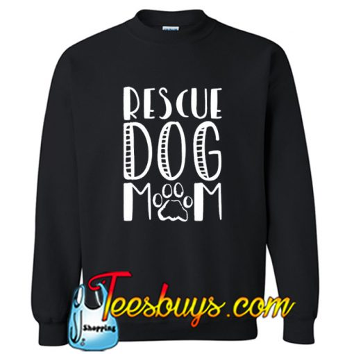 Rescue Dog Mom Sweatshirt-SL