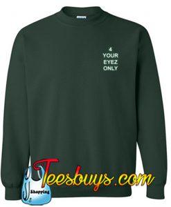 4 Your Eyez Only Sweatshirt NT