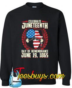 A Day Of Rememrance Juneteenth Celebrate Freedom Sweatshirt NT
