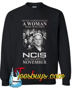 A Woman Who Watches Ncis And Was Born In November Sweatshirt NT