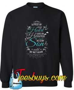 A piece of my heart lives in heaven and he is my son until we met again Sweatshirt NT