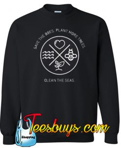 Save The Bees Plant More Trees Clean The Seas Sweatshirt NT