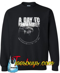 a day to remember you ruined my favorite record Sweatshirt NT