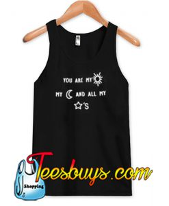 you are my sun my moon and all my stars Tank top NT