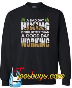 A Bad Day Hiking Is Still Better Than A Good Day Working Sweatshirt NT