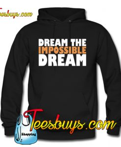 Dream the impossible dream Hoodie NT