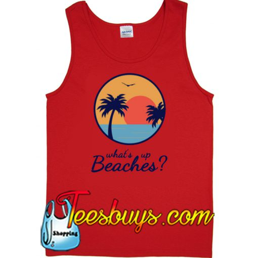 What's Up Beaches- Tank Top NT
