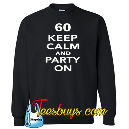 60 Keep calm and party on Sweatshirt NT