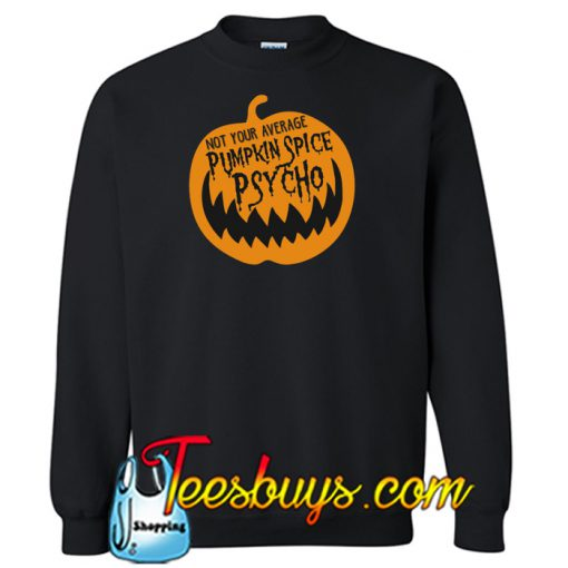 PUMPKIN SPICE PSYCHO SWeatshirt NT