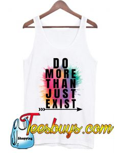 Do More Than Just Exist TANK TOP SR