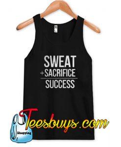 SWEAT + SACRIFICE = SUCCESS TANK TOP SR
