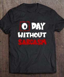 0 Day Without Sarcasm T-SHIRT NT