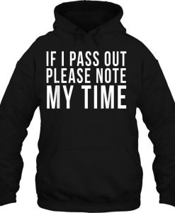 If I Pass Out Please Note My Time HOODIE NT