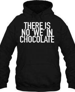 There Is No We In Chocolate HOODIE NT