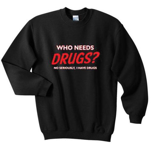 Who needs drugs sweatshirt NT
