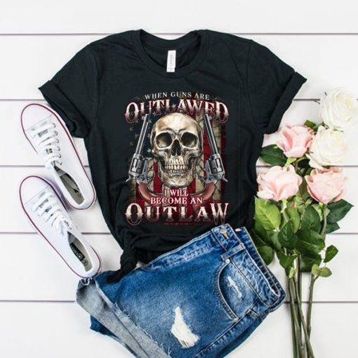 When guns are outlawed I'll be an outlaw t shirt RJ22